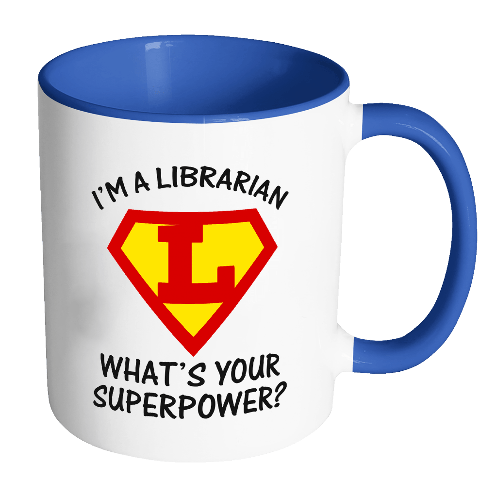 I'm A Librarian What's Your Superpower 11oz Accent Mug - Awesome Librarians