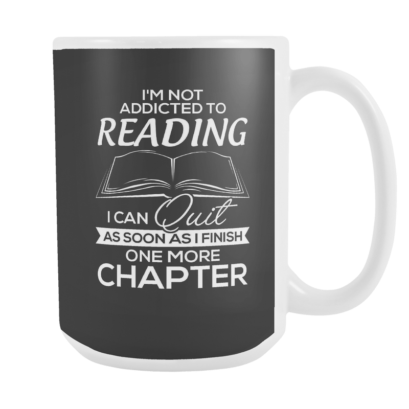 I'm Not Addicted To Reading I Can Quit As Soon As I Finish One More Chapter 15oz Mug - Awesome Librarians