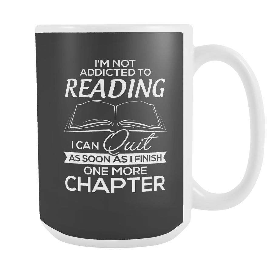 I'm Not Addicted To Reading I Can Quit As Soon As I Finish One More Chapter 15oz Mug