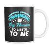 Training Tiny Humans To Listen To Me Mug