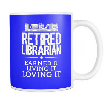 Retired Librarian Earned It Living It Loving It Mug - Awesome Librarians - 15