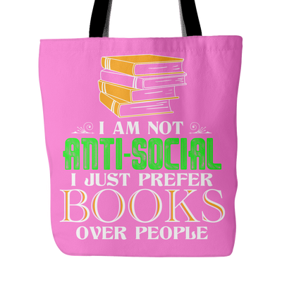 I Am Not Anti-Social I Just Prefer Books Over People Tote Bag