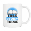 Talk Dewey To Me 11oz Mug