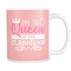 I'm The Queen Of My Classroom 11oz Mug