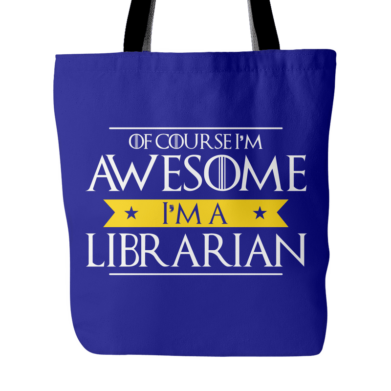 Of Course I'm Awesome I'm A Librarian Tote Bag - Awesome Librarians