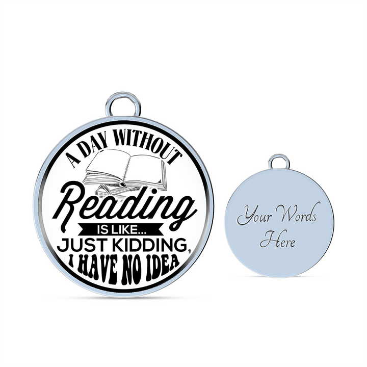 A Day Without Reading Is Like... Just Kidding, I Have No Idea White Bracelet - Awesome Librarians