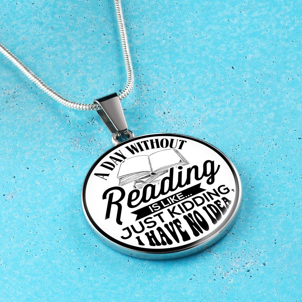 A Day Without Reading Is Like... Just Kidding, I Have No Idea White Necklace - Awesome Librarians