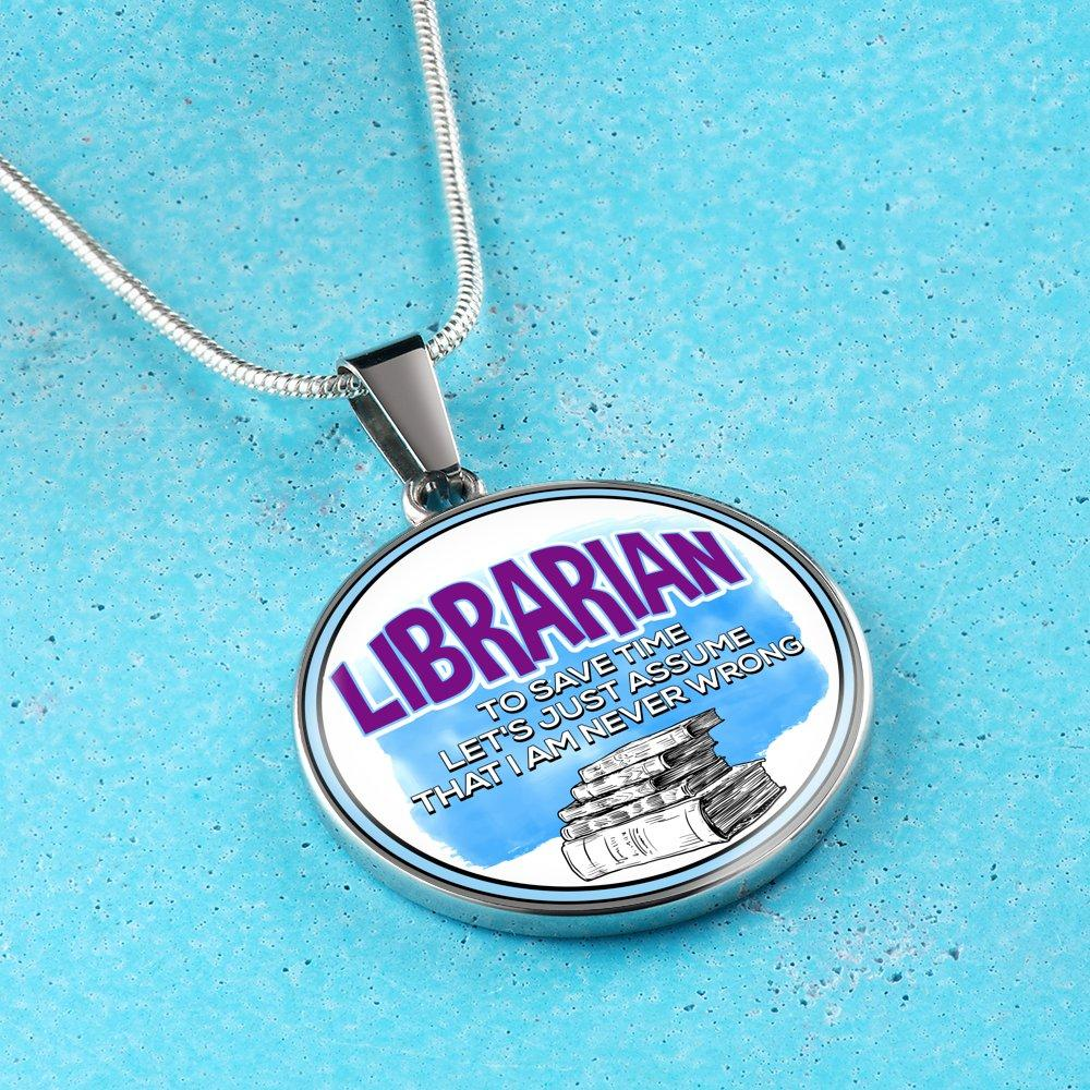 I'm a librarian to save time let's just assume that I am never wrong Necklace - Awesome Librarians