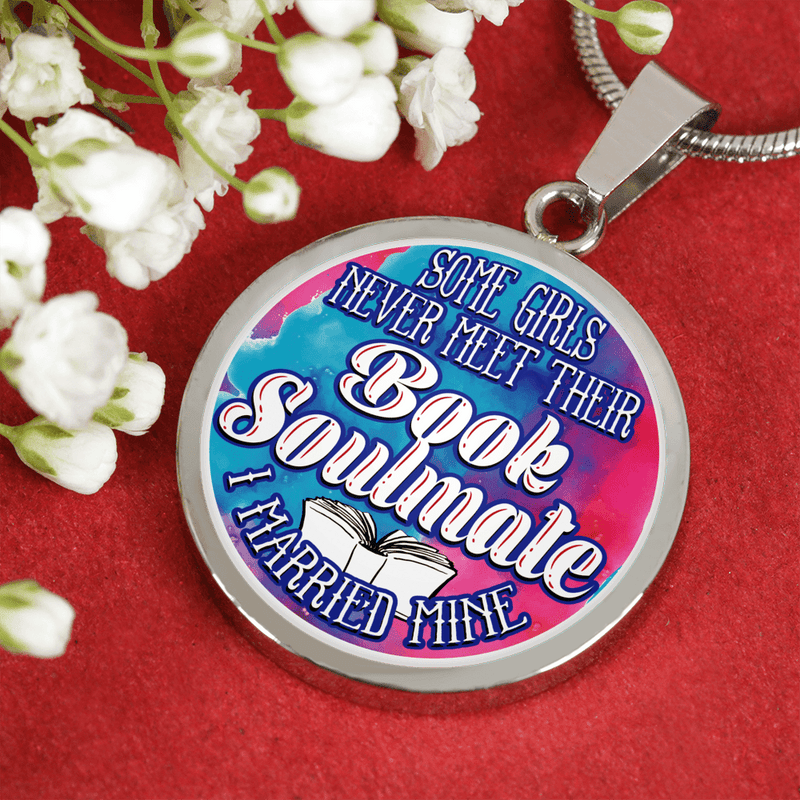 Some Girls Never Meet Their Book Soulmate I Married Mine Round Necklace - Awesome Librarians