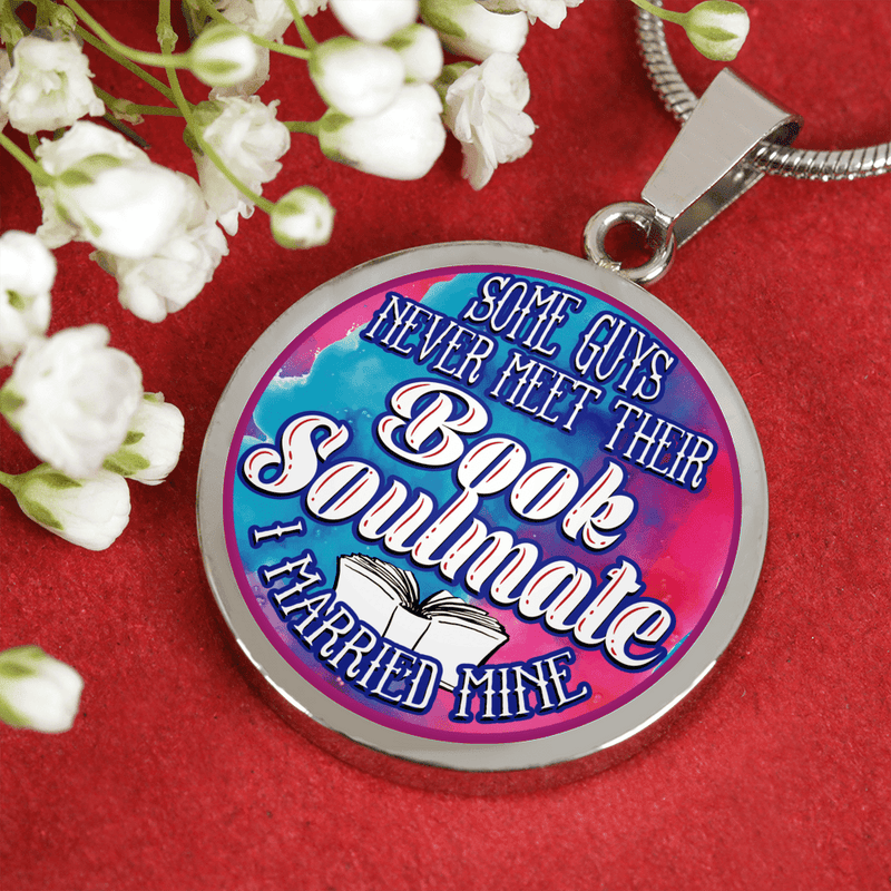 Some Guys Never Meet Their Book Soulmate I Married Mine Round Necklace