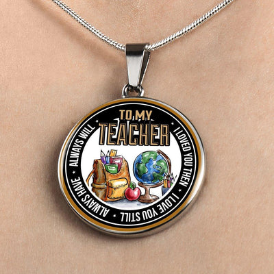 To My Teacher I Loved You Then I Love You Still Always Have Always Will Necklace