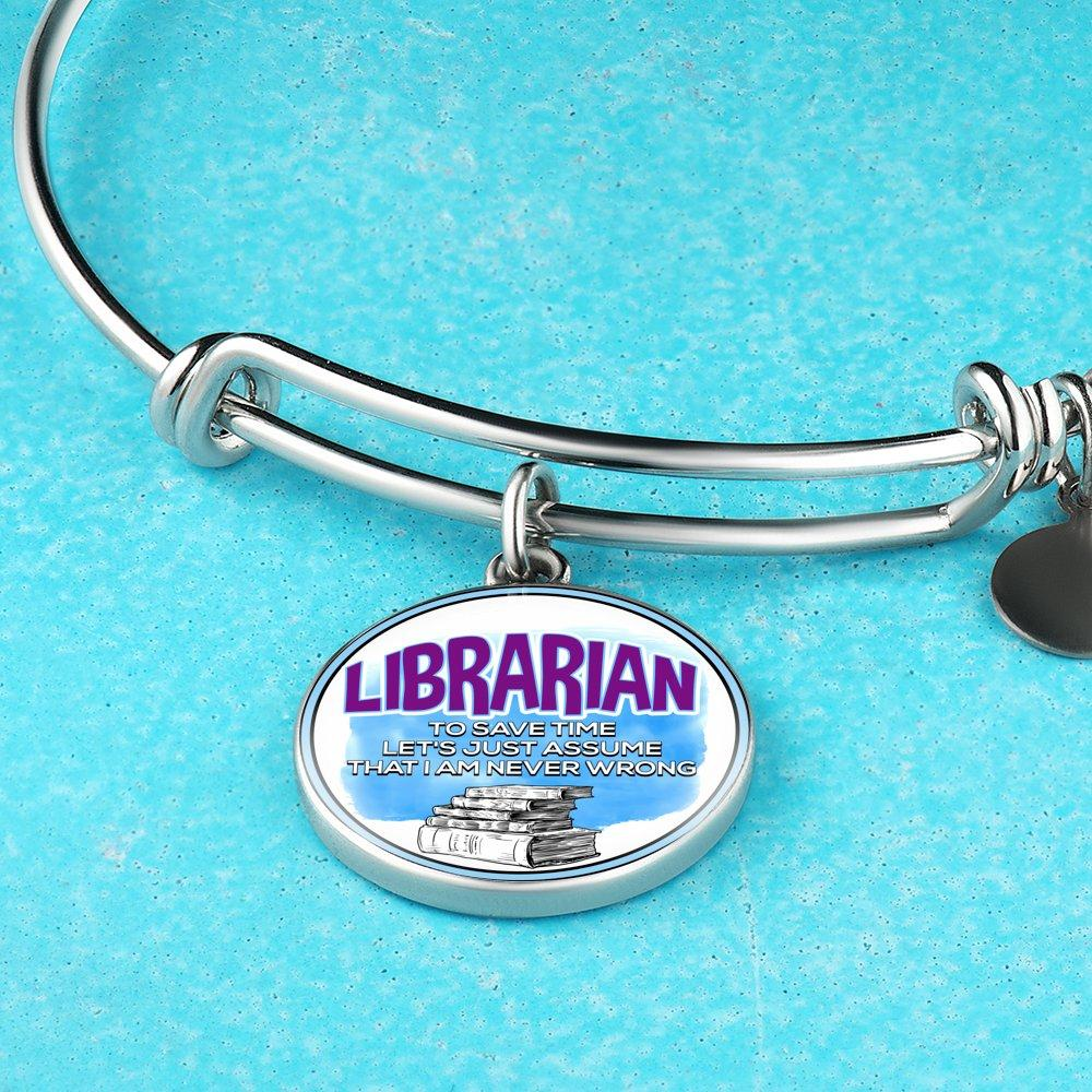 I'm a librarian to save time let's just assume that I am never wrong Bracelet - Awesome Librarians