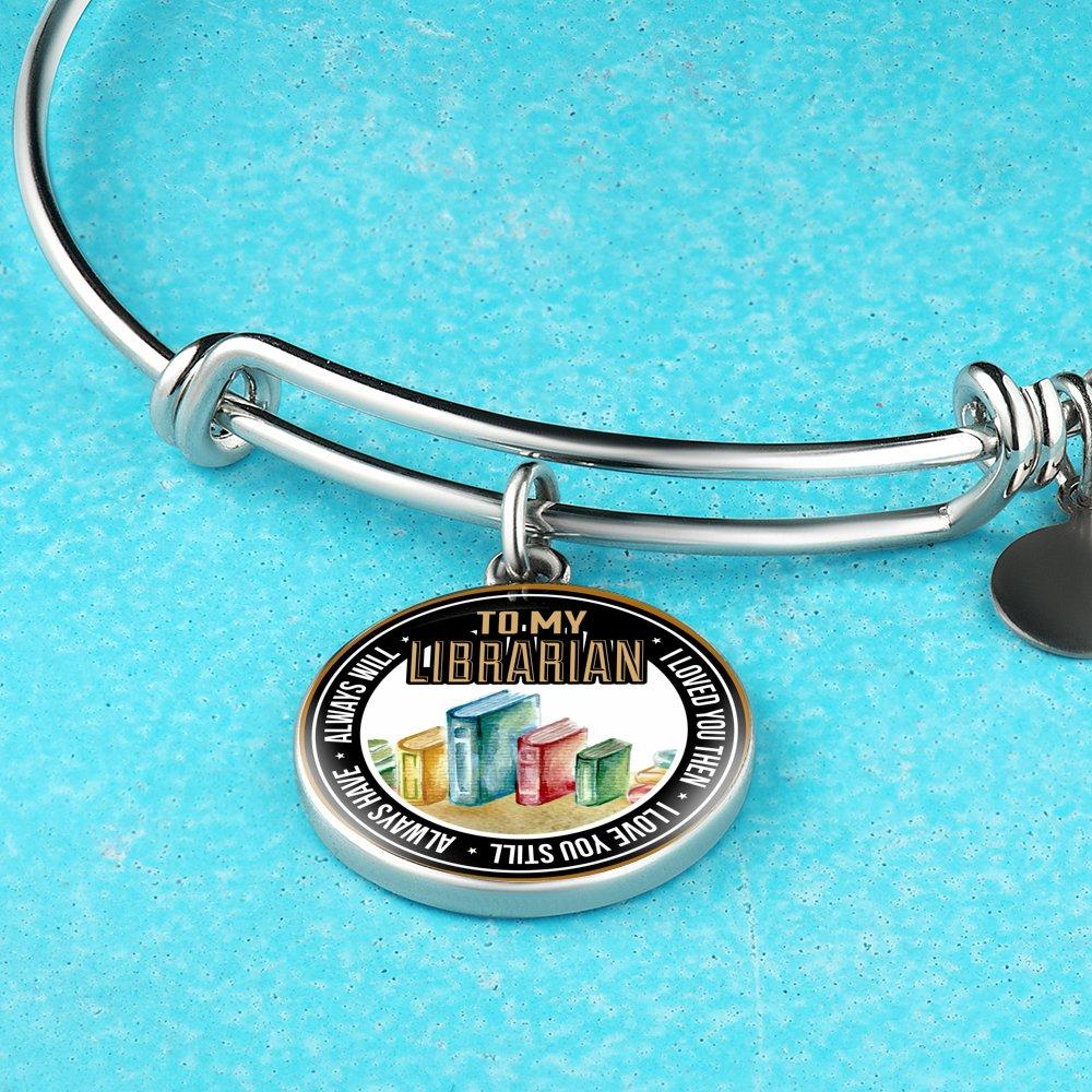To My Librarian I Loved You Then I Love You Still Always Have Always Will Bracelet - Awesome Librarians
