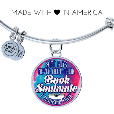 Some Guys Never Meet Their Book Soulmate I Married Mine Round Bangle Bracelets