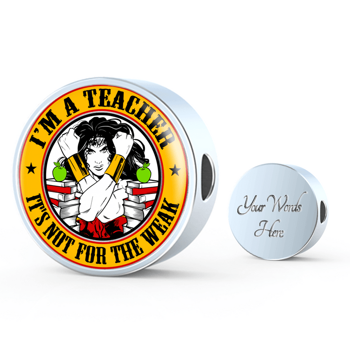 I'm A Teacher It's Not For The Weak Leather Circle Charm Bracelet