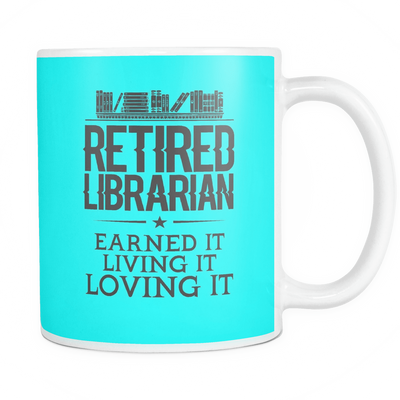 Retired Librarian Earned It Living It Loving It Mug - Awesome Librarians - 13
