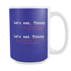 Let's Eat, Timmy. Let's Eat Timmy. 15oz Mug