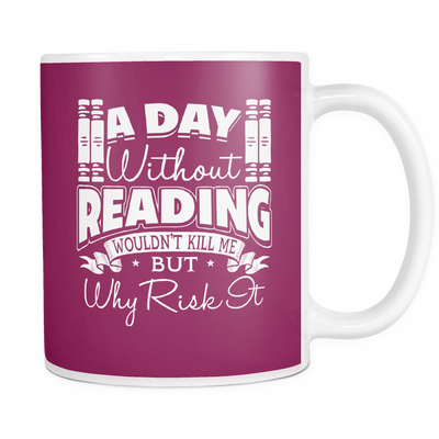 A Day Without Reading Wouldn't Kill Me But Why Risk It 11oz Mug - Awesome Librarians