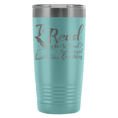 To Read Or Not To Read? That Is A Stupid Question 20oz Tumbler - Awesome Librarians