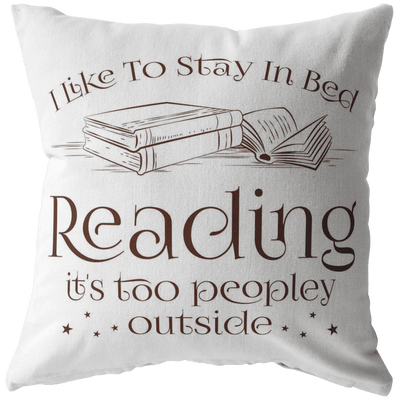 I Like To Stay In Bed Reading It's Too Peopley Outside Pillow - Awesome Librarians