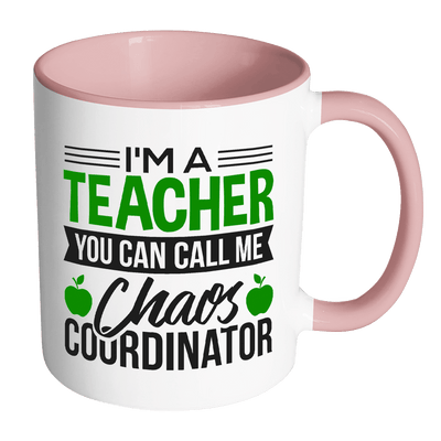 I'm A Teacher You Can Call Me Chaos Coordinator Accent Mug