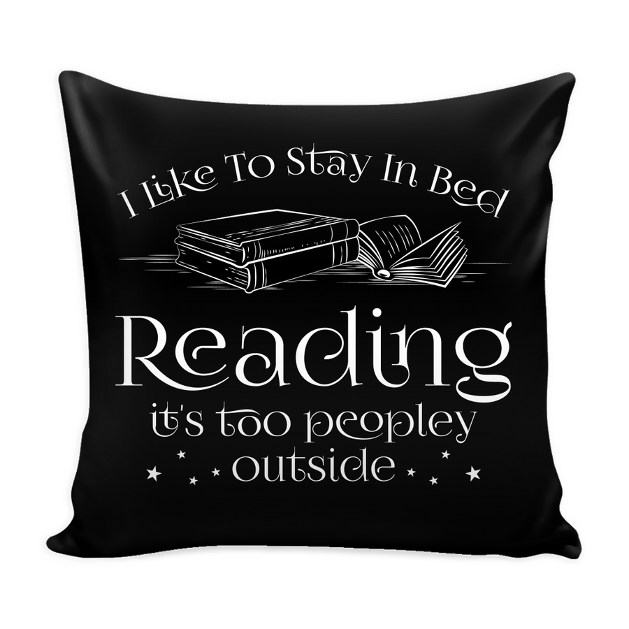 I Like To Stay In Bed Reading It's Too Peopley Outside Pillow Cover - Awesome Librarians
