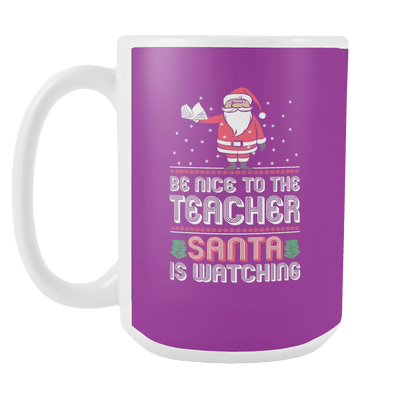 Be Nice To The Teacher, Santa Is Watching 15oz Mug - Awesome Librarians