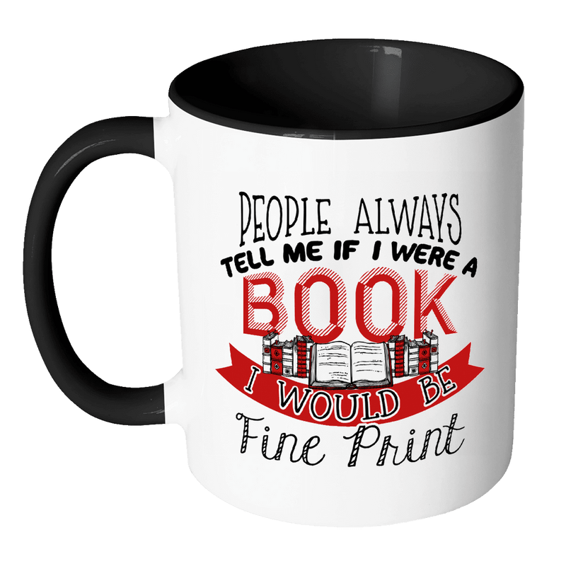 People Always Tell Me If I Were A Book I Would Be Fine Print Accent Mug - Awesome Librarians