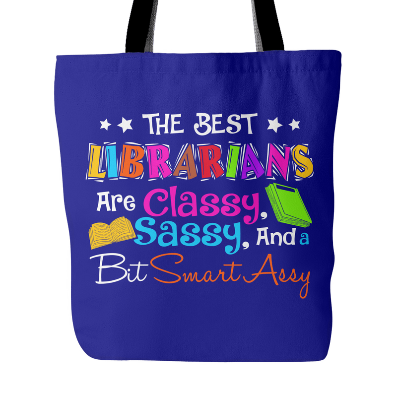 The Best Librarians Are Classy, Sassy And A Bit Smartassy Tote Bag