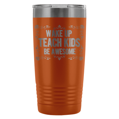 Wake Up, Teach Kids, Be Awesome 20oz Tumbler