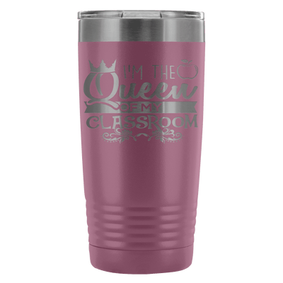 I'm The Queen Of My Classroom 20oz Tumbler