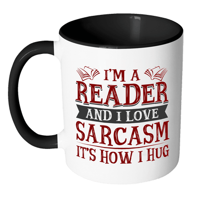 I'm A Reader And I Love Sarcasm It's How I Hug Accent Mug