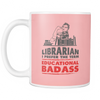 Librarian I Prefer The Term Educational Badass Mug - Awesome Librarians - 16