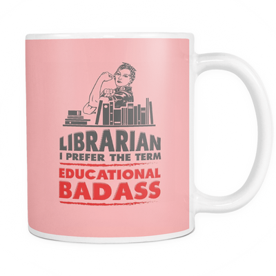 Librarian I Prefer The Term Educational Badass Mug - Awesome Librarians - 15