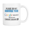 Please Do Not Confuse Your Google Search With My Library Degree Mug