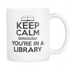 Keep Calm Seriously You're In A Library 11oz Mug