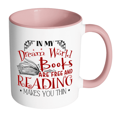 In My Dream World Books Are Free And Reading Makes You Thin 11oz Accent Mug