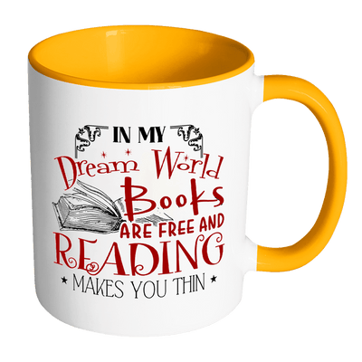 In My Dream World Books Are Free And Reading Makes You Thin 11oz Accent Mug - Awesome Librarians