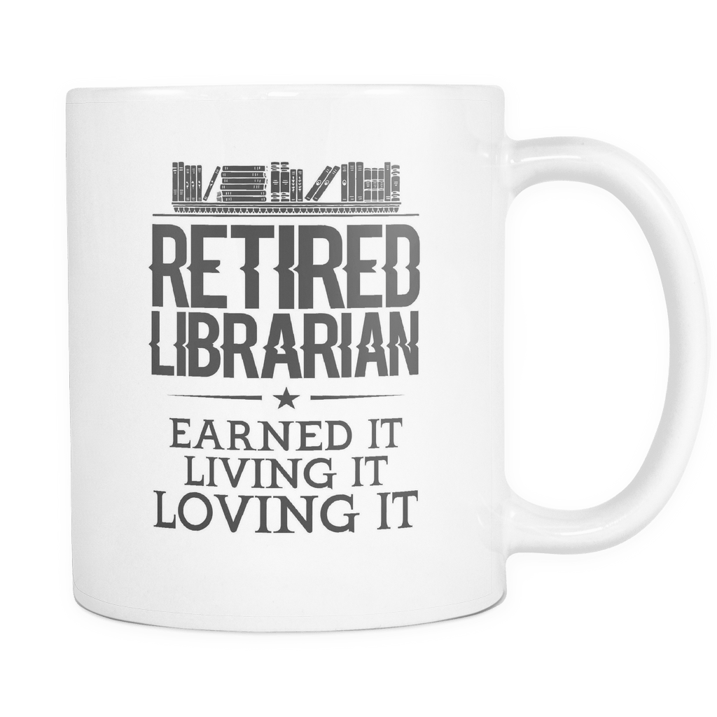 Retired Librarian Earned It Living It Loving It 11oz Mug - Awesome Librarians