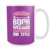Librarian Because Book Wizard Isn't An Official Job Title 15oz Mug