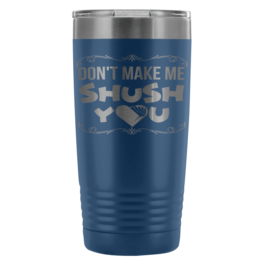 Don't Make Me Shush You 20oz Tumbler - Awesome Librarians