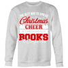 The Best Way To Spread Christmas Cheer Is Checking Out Books To Everyone Here Ugly Christmas Sweater - Awesome Librarians