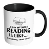 A Day Without Reading Is Like... Just Kidding I Have No Idea Accent Mug