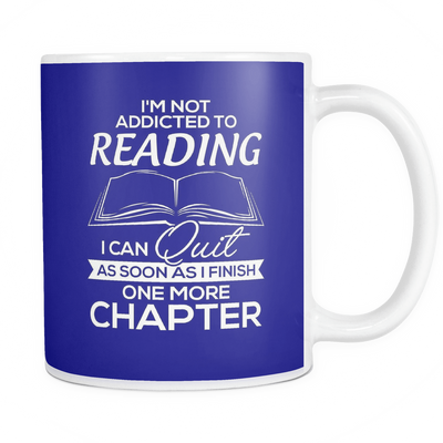 I'm Not Addicted To Reading I Can Quit As Soon As i Finish One More Chapter 11oz Mug