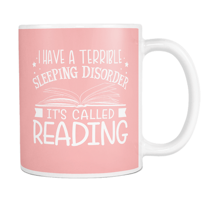 I Have A Terrible Sleeping Disorder It's Called Reading 11oz Mugs