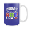 "The Earth Without Art Is Just ""Eh"" 15oz Mug"