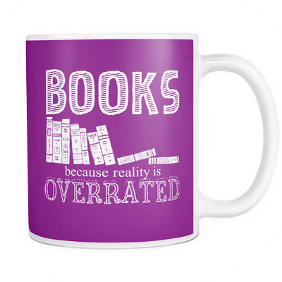 Books Because Reality Is Overrated Mug