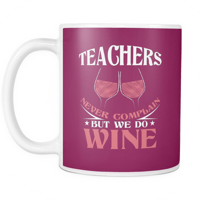 Teachers Never Complain But We Do Wine Mug