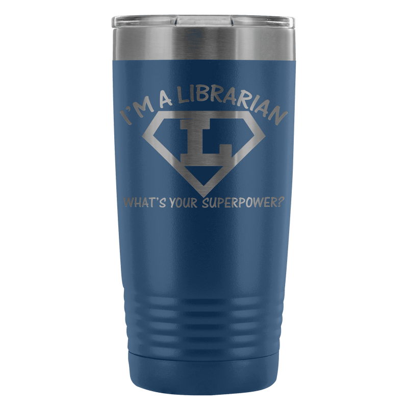 I'm A Librarian What's Your Superpower 20oz Tumbler - Awesome Librarians