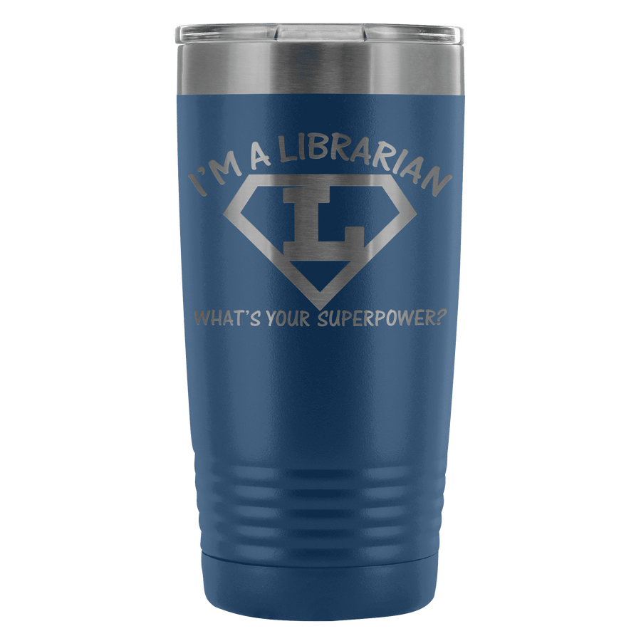 I'm A Librarian What's Your Superpower 20oz Tumbler
